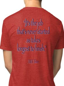 """JRR, Tolkien, """"It's the job that's never started as takes longest to finish."""" Tri-blend T-Shirt"""