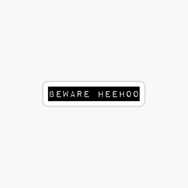 Beware Heehoo Sticker