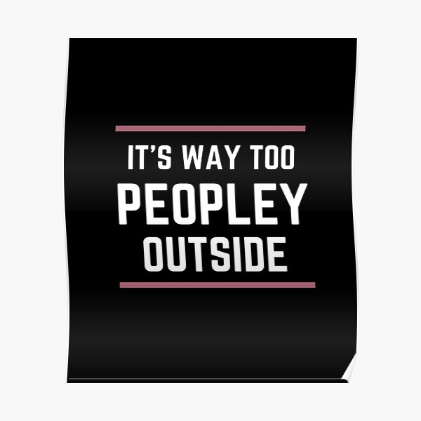 It's way Too Peopley Outside Poster