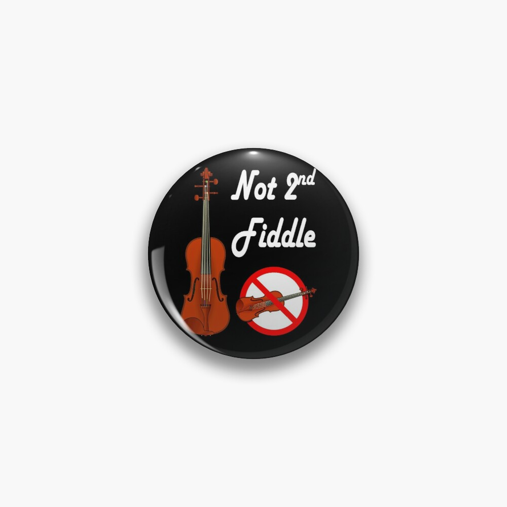 Not Playing Second Fiddle - Top Dog Pin