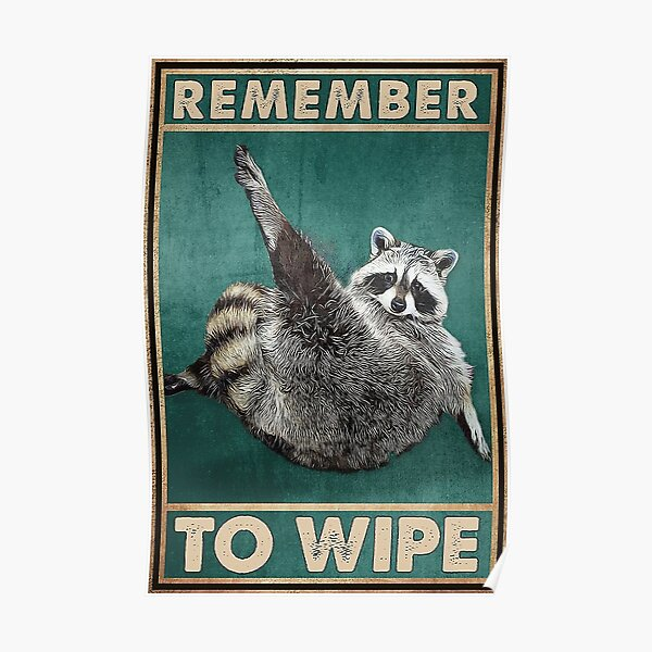 Remember To Wipe funny gift for raccoon lovers Poster