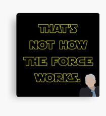 That's Not How The Force Works Canvas Print