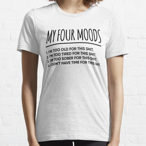 My four moods T shirt Essential T-Shirt