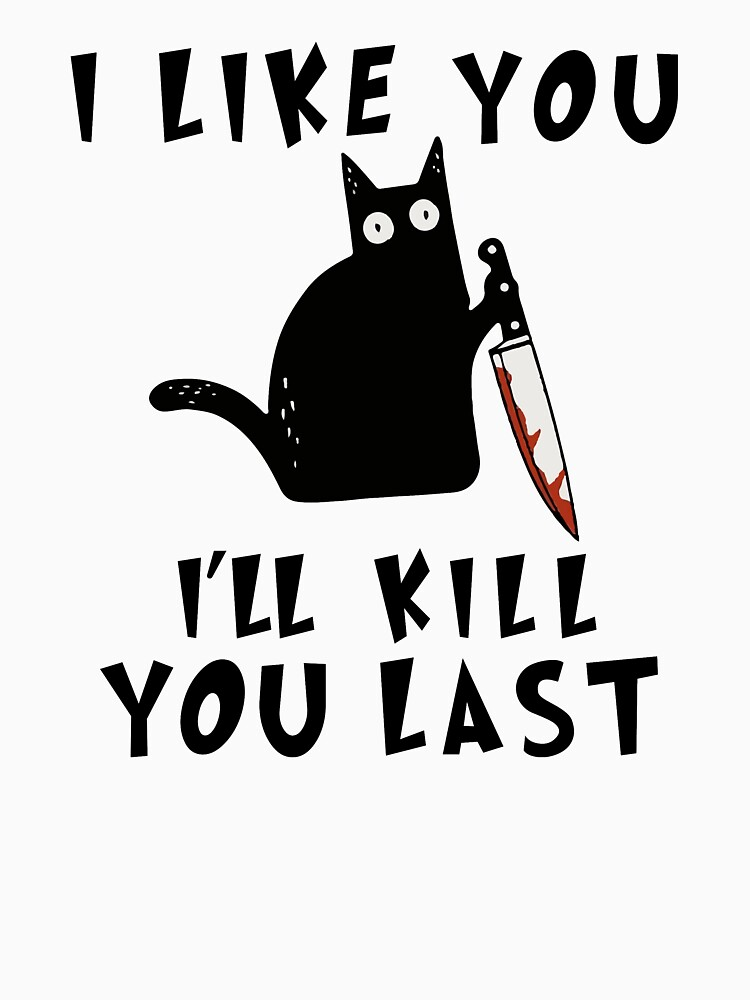 I like you I'll Kill You Last, Funny Murderous Black Cat, Funny Black Cat, Funny Murderous Black Cat With Knife funny gift for mom , dad, lovers cats by RM2017