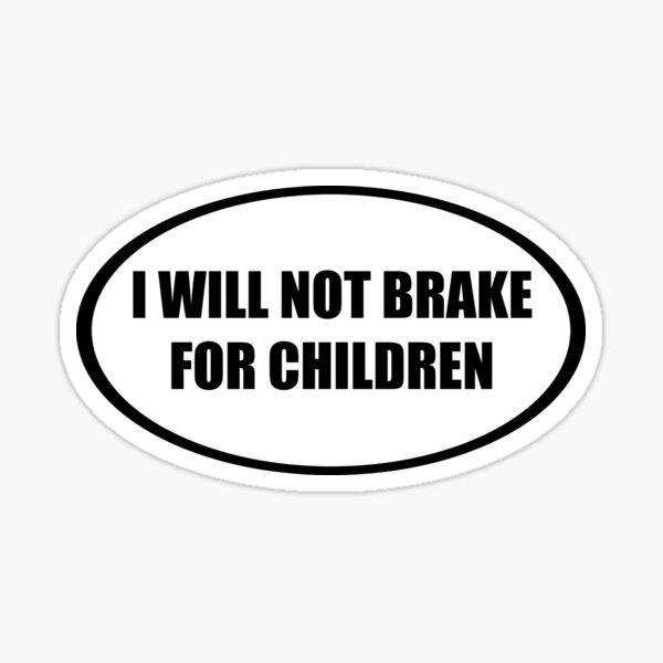 I Will Not Brake For Children Bumper Sticker Sticker