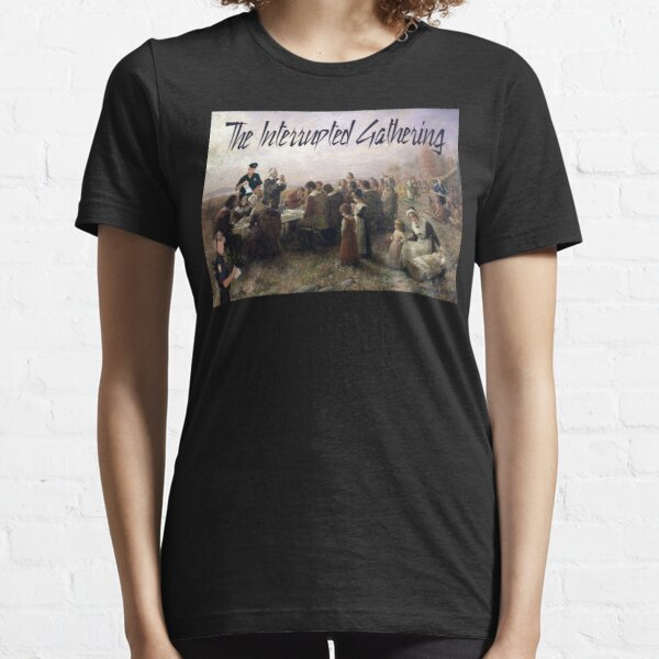 The Interrupted Gathering Essential T-Shirt