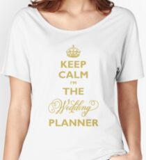 Keep Calm I am The Wedding Planner | Gold On Ivory Background Women's Relaxed Fit T-Shirt