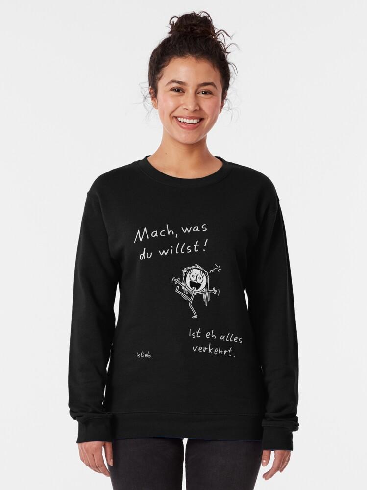 Alternative Ansicht von Mach, was du willst! Pullover
