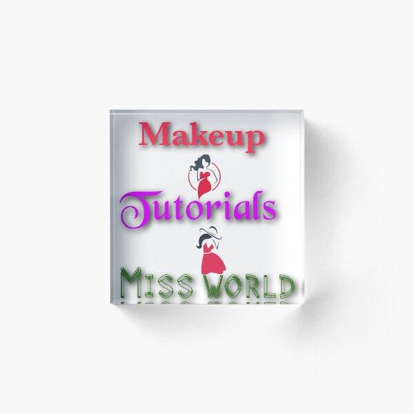 Makeup tutorials miss world Acrylic Block