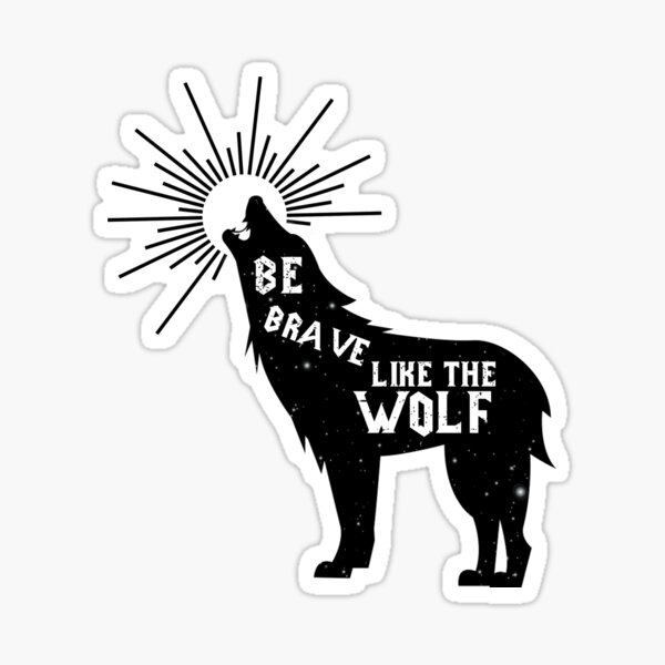 Be Brave Like Wolf - Howling Wolf Sticker