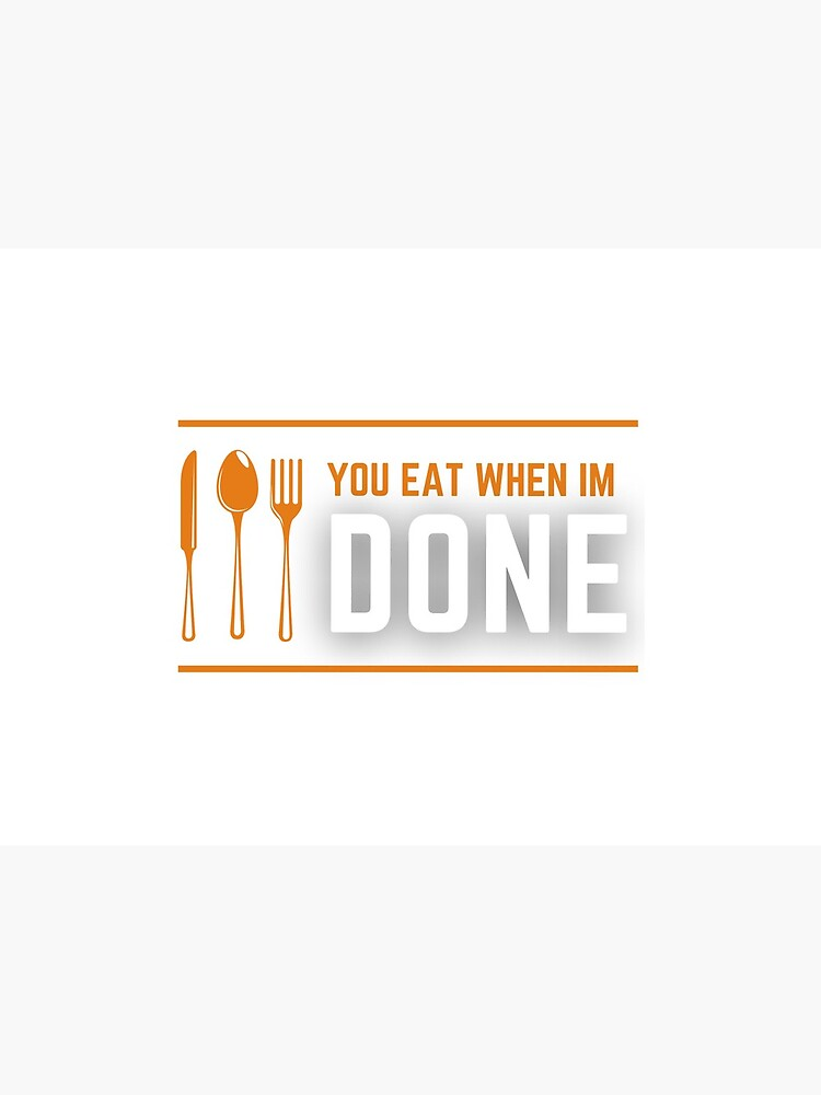 You Eat When I'm Done by pswj12