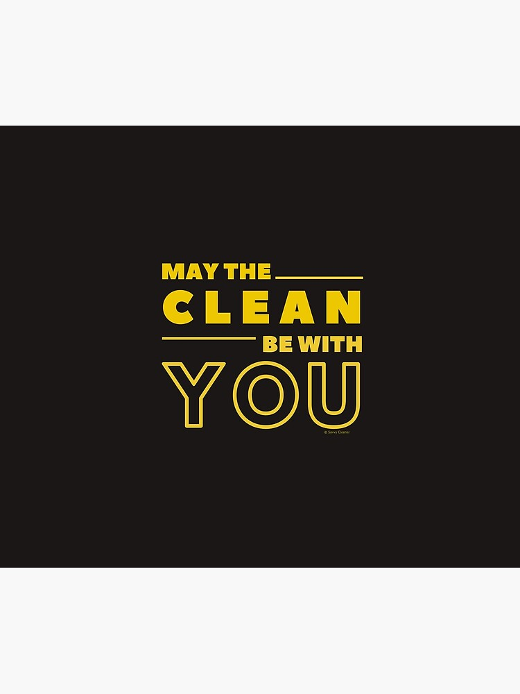 May the Clean Be With You by SavvyCleaner