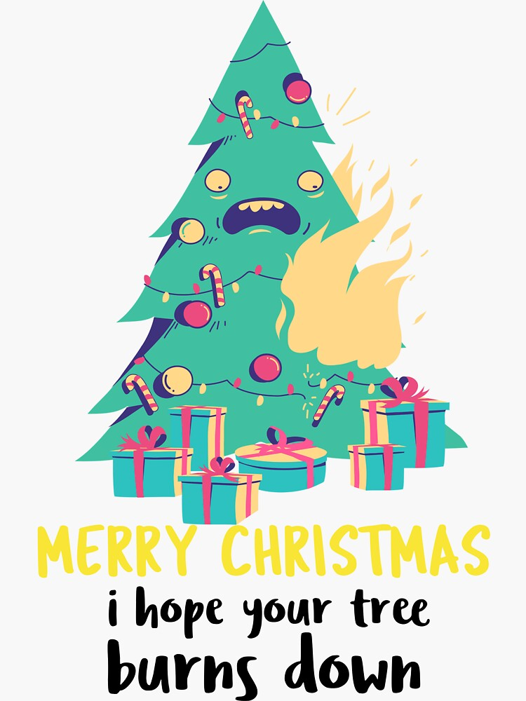 Merry Christmas, I hope your tree burns down by ds-4