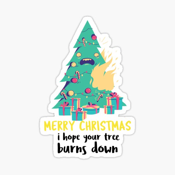 Merry Christmas, I hope your tree burns down Sticker