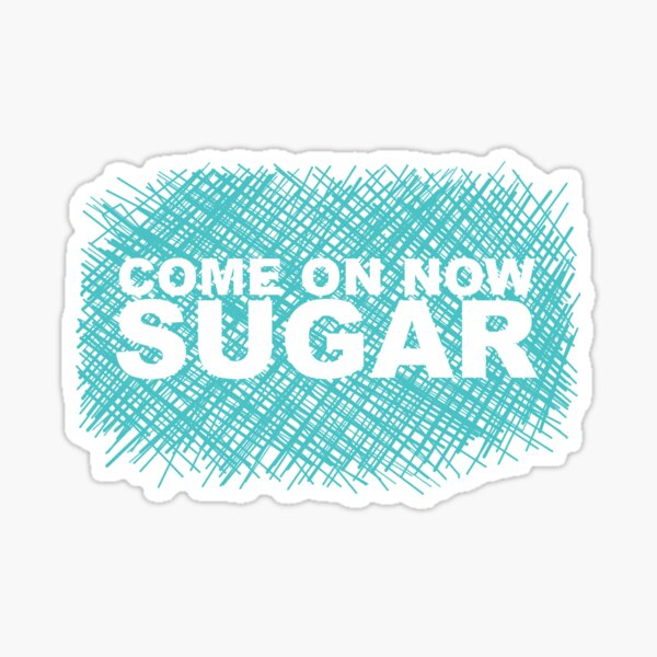 Come On Now Sugar Sticker