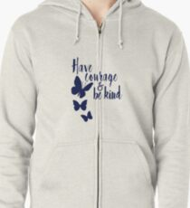 Have Courage and be Kind Zipped Hoodie