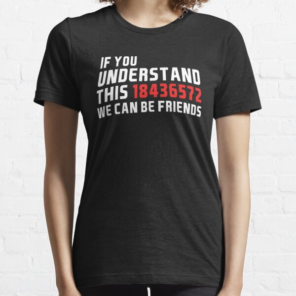 If You Understand This 18436572 We Can Be Friends Essential T-Shirt