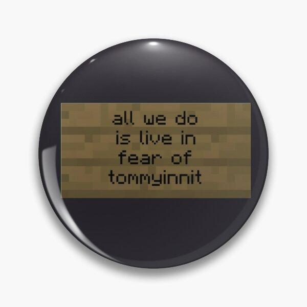 Fear of Tommyinnit Pin