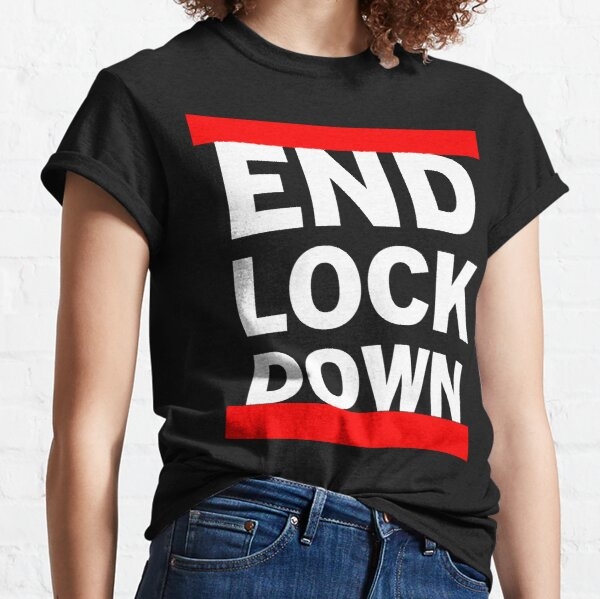 END LOCKDOWN Classic T-Shirt