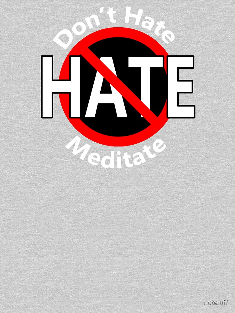 Don't Hate Meditate by notstuff