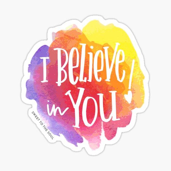 """I Believe in You"" encouragement on watercolor splash Sticker"