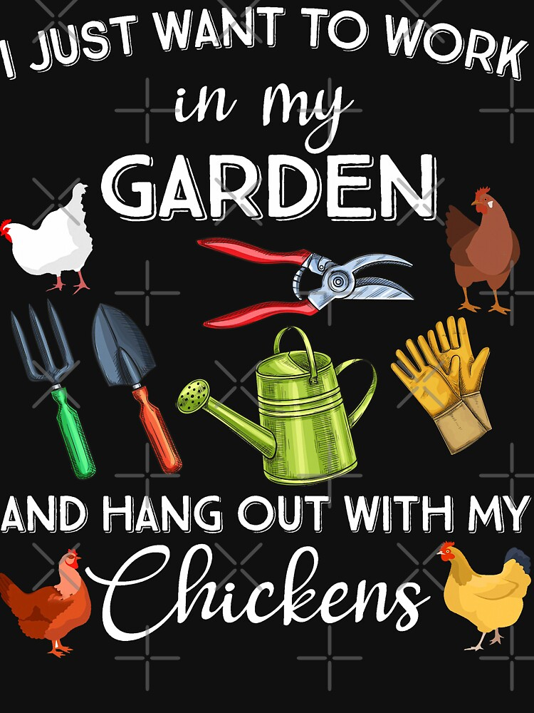 I Just Want To Work In My Garden And Hang Out With My Chickens Gardening Say by MTMcompany