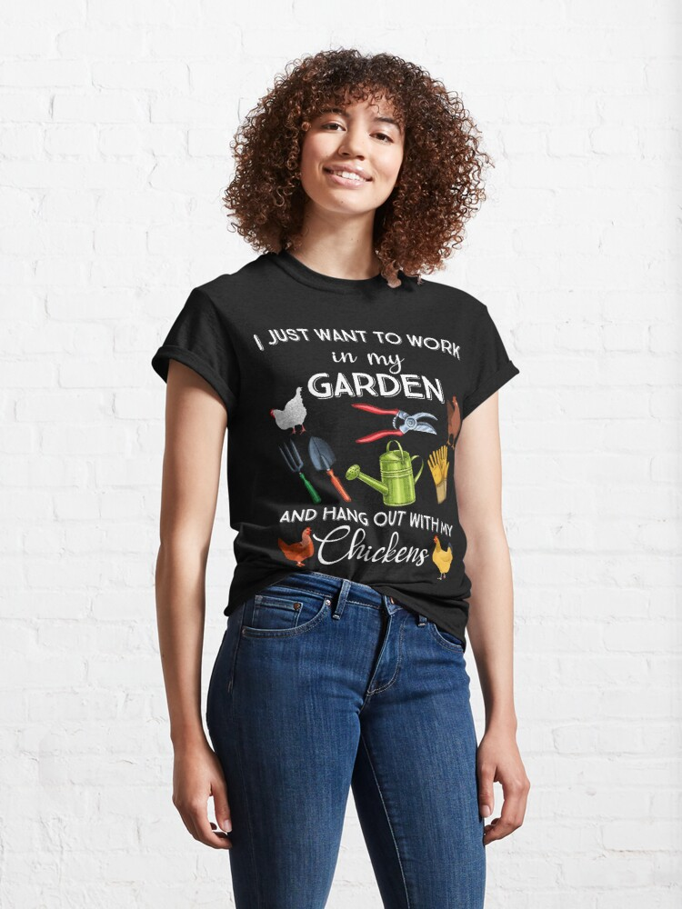 Alternate view of I Just Want To Work In My Garden And Hang Out With My Chickens Gardening Say Classic T-Shirt