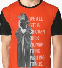 We All Got A Chicken Duck Woman Thing Waiting For Us Graphic T-Shirt