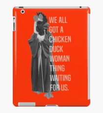 We All Got A Chicken Duck Woman Thing Waiting For Us iPad Case/Skin