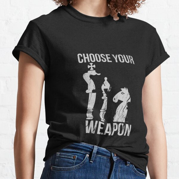 Choose Your Weapon Chess Classic T-Shirt