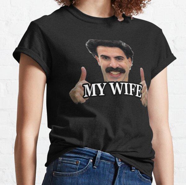 Borat my wife Classic T-Shirt