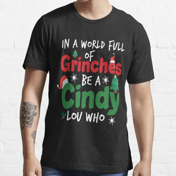 In A World Full Of Grinches Be A Cindy Lou Who, christmas funny. Essential T-Shirt