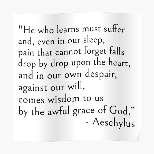 Aeschylus, He who learns must suffer qoute Poster