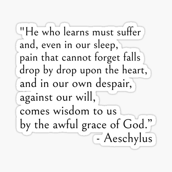 Aeschylus, He who learns must suffer qoute Sticker