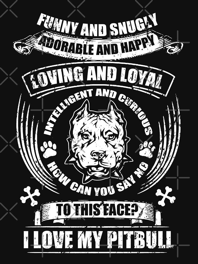 I Love My Funny And Snugly Loyal Pitbull by NextLVLShirts