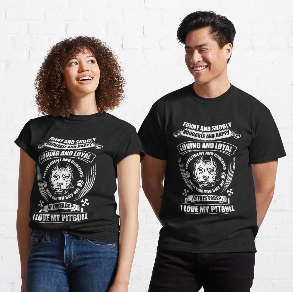I Love My Funny And Snugly Loyal Pitbull Classic T-Shirt