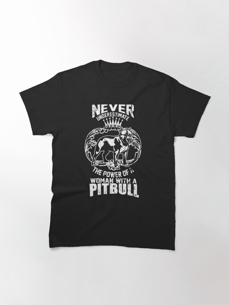 Alternate view of Never Underestimate Womens Power With A Pitbull Classic T-Shirt