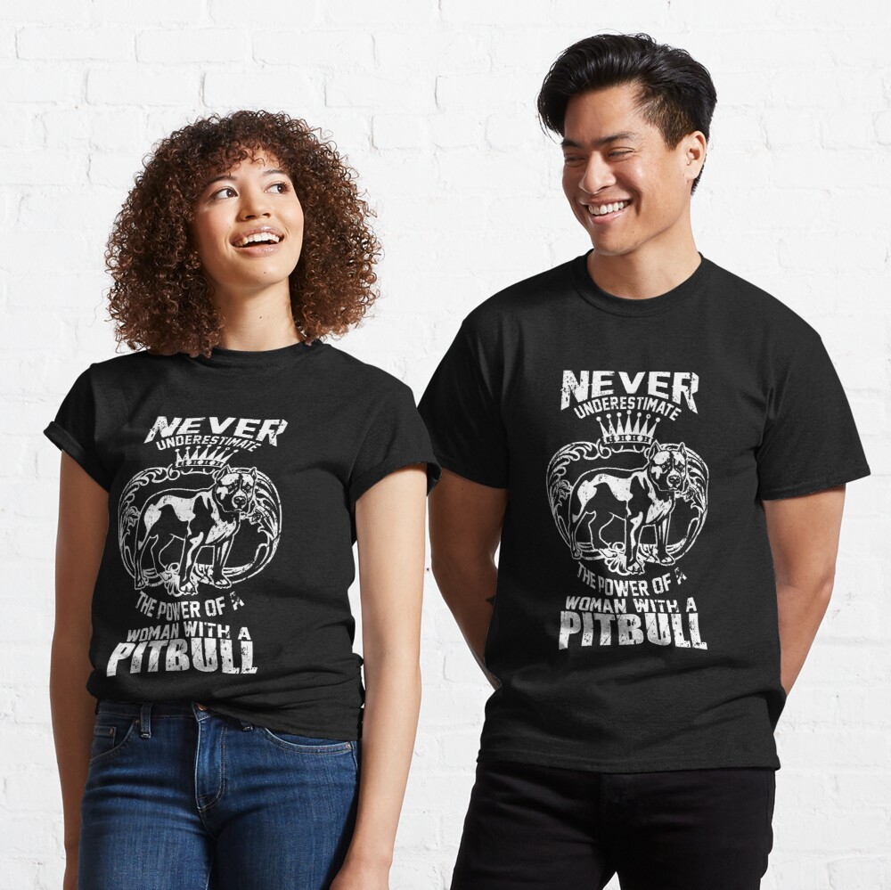 Never Underestimate Womens Power With A Pitbull Classic T-Shirt