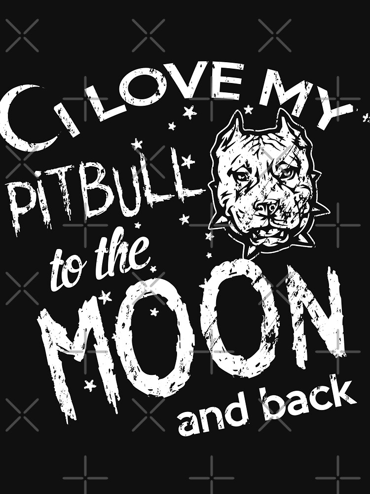 Funny I Love My Pitbull To The Moon nd Back by NextLVLShirts