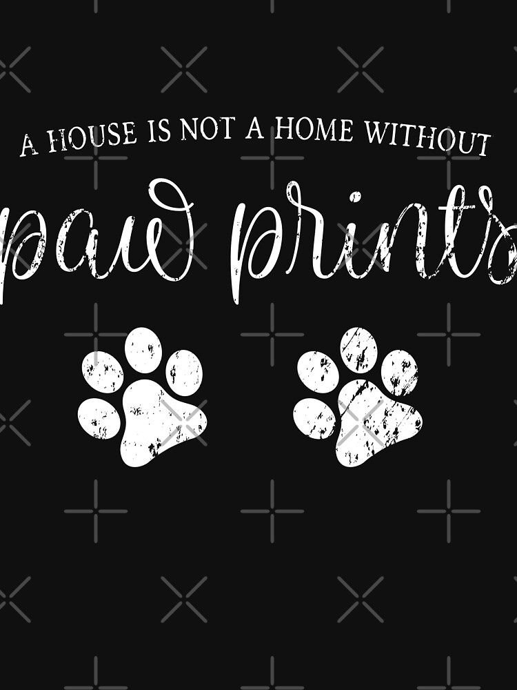 Our House Is Not A Home Without Paw Prints by NextLVLShirts