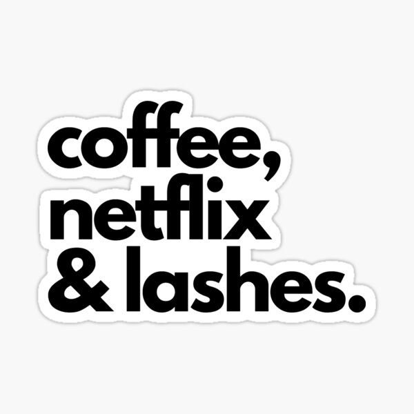 Lashes, coffee and netflix Sticker