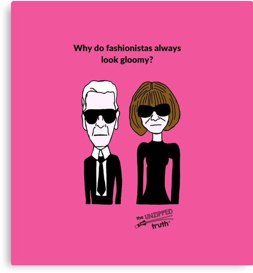 Why do fashionistas always look gloomy? by The  Unzipped Truth
