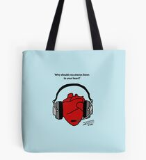 Why should you always listen to your heart? Tote Bag