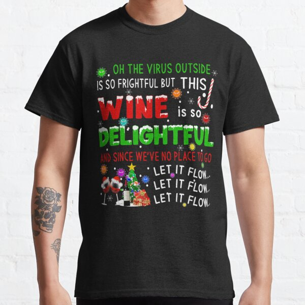 Oh, The Virus Outside Is So Frightful | Funny Wine Lover Quarantine Christmas Classic T-Shirt