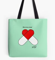 Why is love a drug? Tote Bag