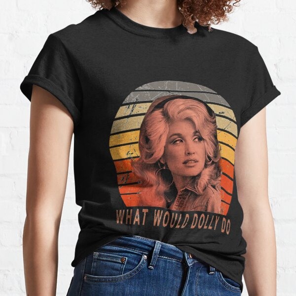 What would dolly do quote love Classic T-Shirt
