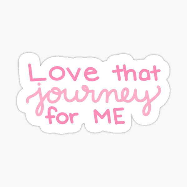 Love that journey for me Sticker