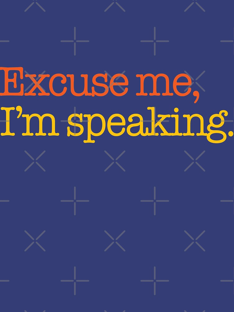 Excuse Me, I'm Speaking Quote from Kamala Harris by Desynamo