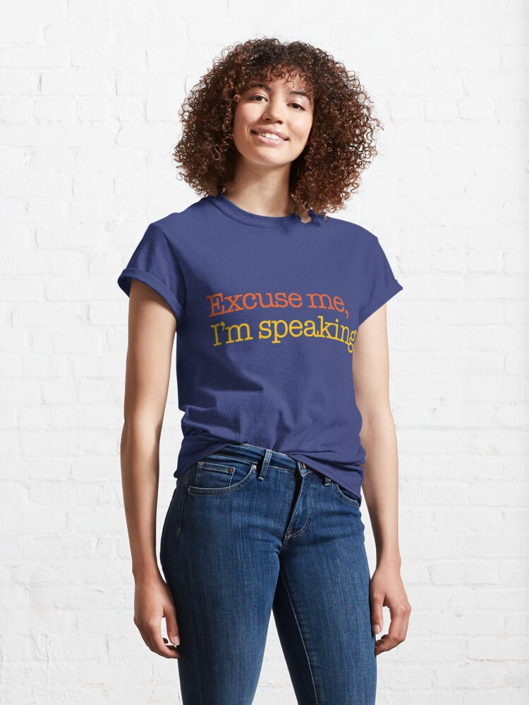 Alternate view of Excuse Me, I'm Speaking Quote from Kamala Harris Classic T-Shirt