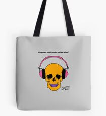 Why does music make us feel alive? Tote Bag